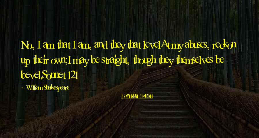 I Reckon Sayings By William Shakespeare: No, I am that I am, and they that levelAt my abuses, reckon up their