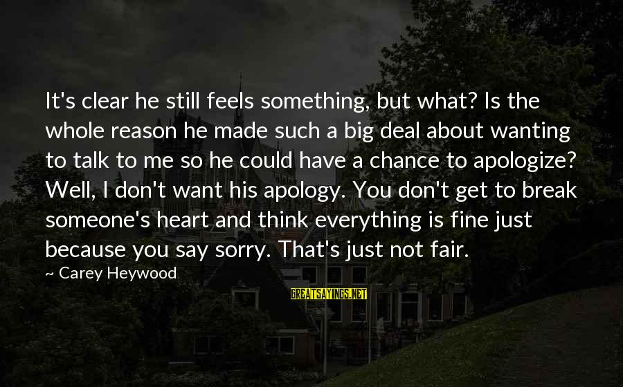 I Say Sorry Sayings By Carey Heywood: It's clear he still feels something, but what? Is the whole reason he made such