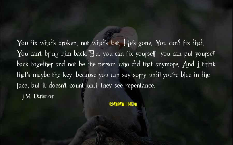 I Say Sorry Sayings By J.M. Darhower: You fix what's broken, not what's lost. He's gone. You can't fix that. You can't