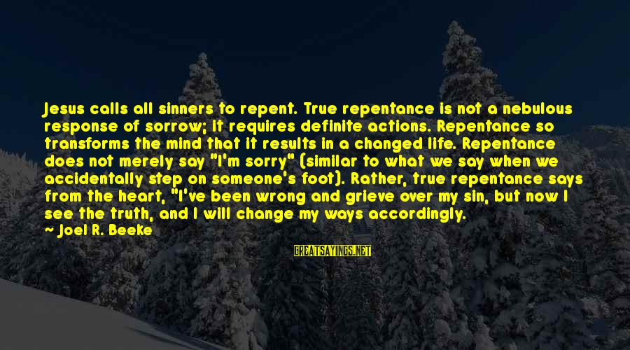 I Say Sorry Sayings By Joel R. Beeke: Jesus calls all sinners to repent. True repentance is not a nebulous response of sorrow;
