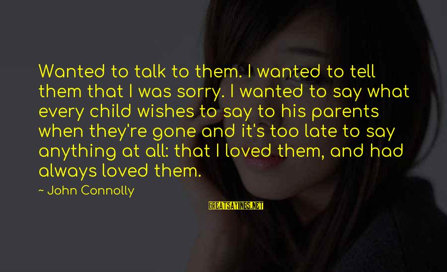 I Say Sorry Sayings By John Connolly: Wanted to talk to them. I wanted to tell them that I was sorry. I