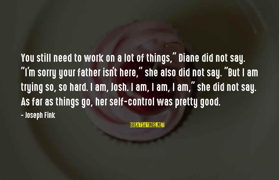 """I Say Sorry Sayings By Joseph Fink: You still need to work on a lot of things,"""" Diane did not say. """"I'm"""