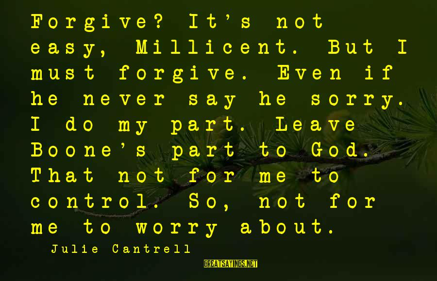 I Say Sorry Sayings By Julie Cantrell: Forgive? It's not easy, Millicent. But I must forgive. Even if he never say he