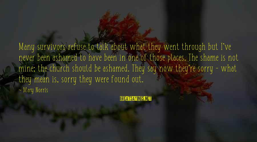 I Say Sorry Sayings By Mary Norris: Many survivors refuse to talk about what they went through but I've never been ashamed