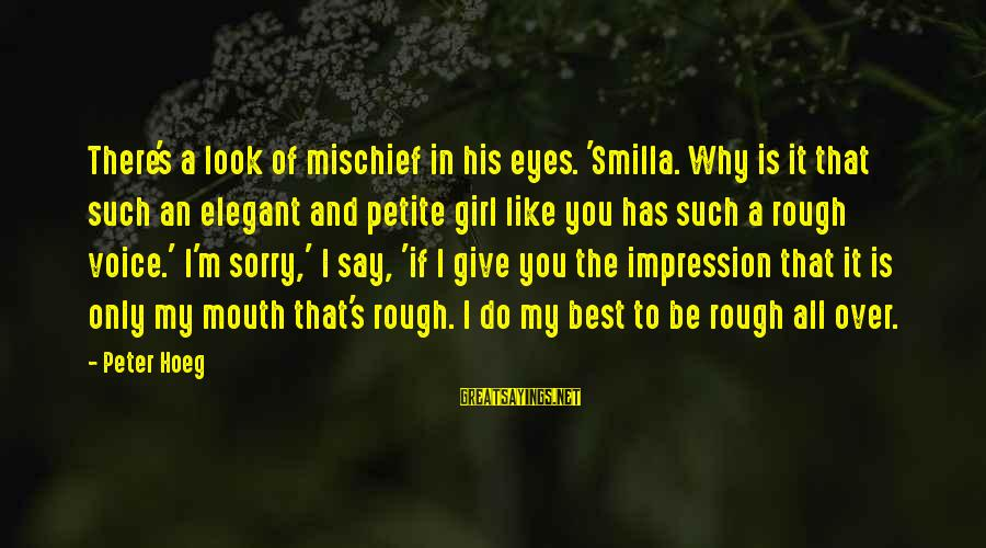 I Say Sorry Sayings By Peter Hoeg: There's a look of mischief in his eyes. 'Smilla. Why is it that such an