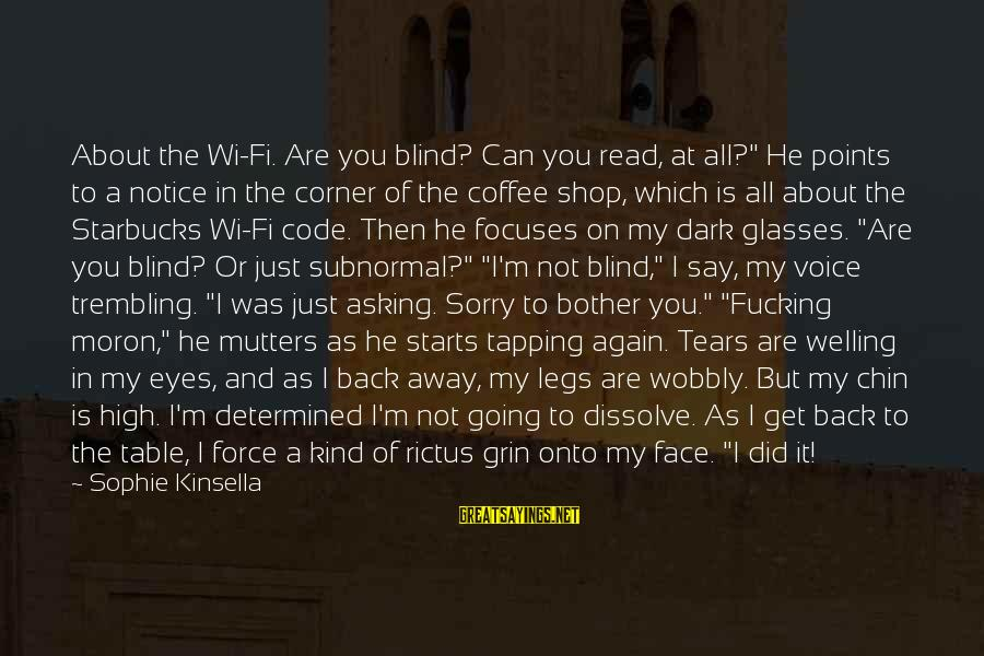 """I Say Sorry Sayings By Sophie Kinsella: About the Wi-Fi. Are you blind? Can you read, at all?"""" He points to a"""