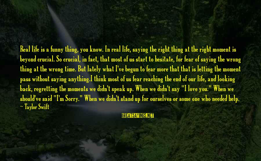 I Say Sorry Sayings By Taylor Swift: Real life is a funny thing, you know. In real life, saying the right thing