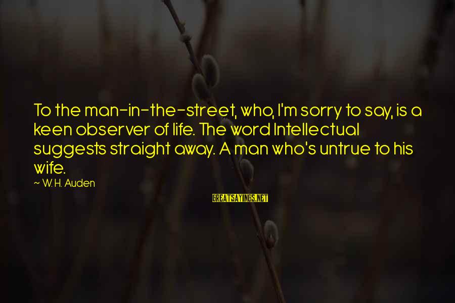 I Say Sorry Sayings By W. H. Auden: To the man-in-the-street, who, I'm sorry to say, is a keen observer of life. The