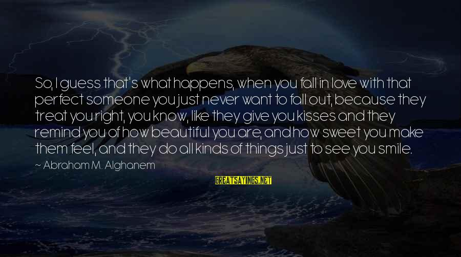 I Smile Because Of You Sayings By Abraham M. Alghanem: So, I guess that's what happens, when you fall in love with that perfect someone