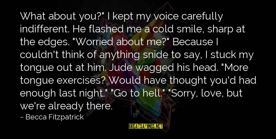 """I Smile Because Of You Sayings By Becca Fitzpatrick: What about you?"""" I kept my voice carefully indifferent. He flashed me a cold smile,"""