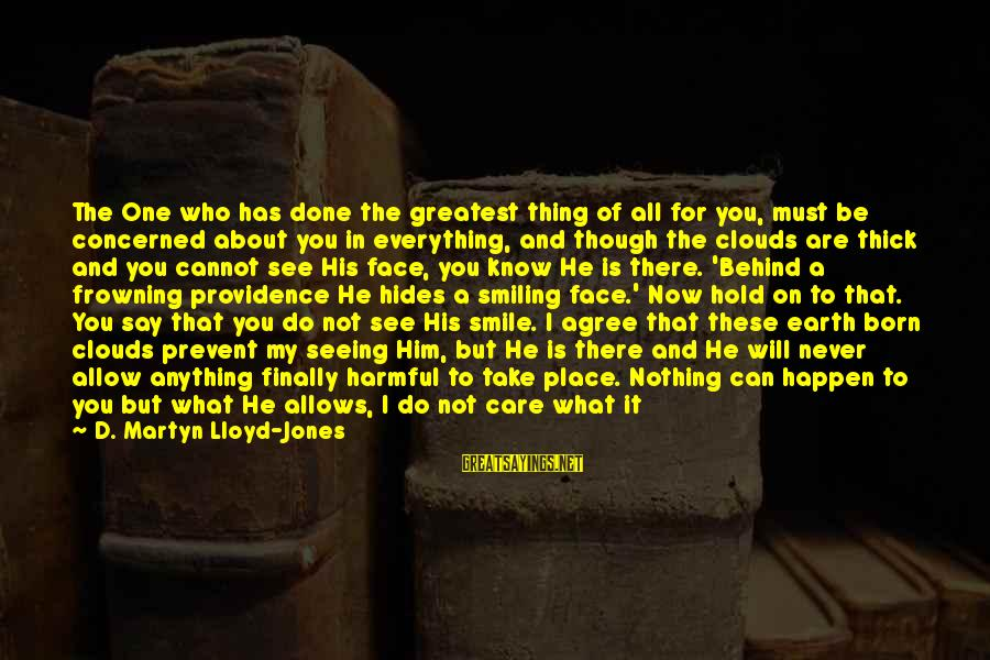 I Smile Because Of You Sayings By D. Martyn Lloyd-Jones: The One who has done the greatest thing of all for you, must be concerned