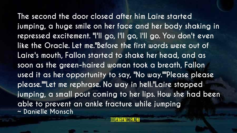 I Smile Because Of You Sayings By Danielle Monsch: The second the door closed after him Laire started jumping, a huge smile on her