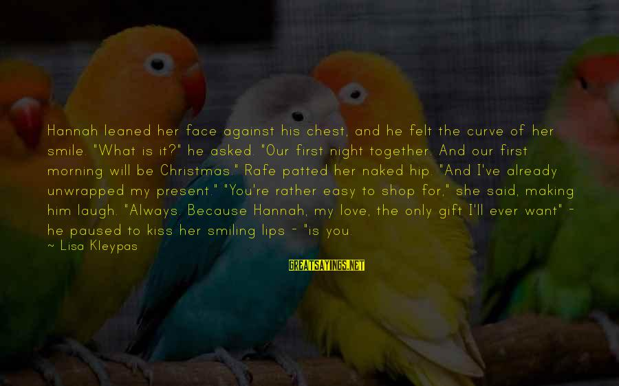 I Smile Because Of You Sayings By Lisa Kleypas: Hannah leaned her face against his chest, and he felt the curve of her smile.