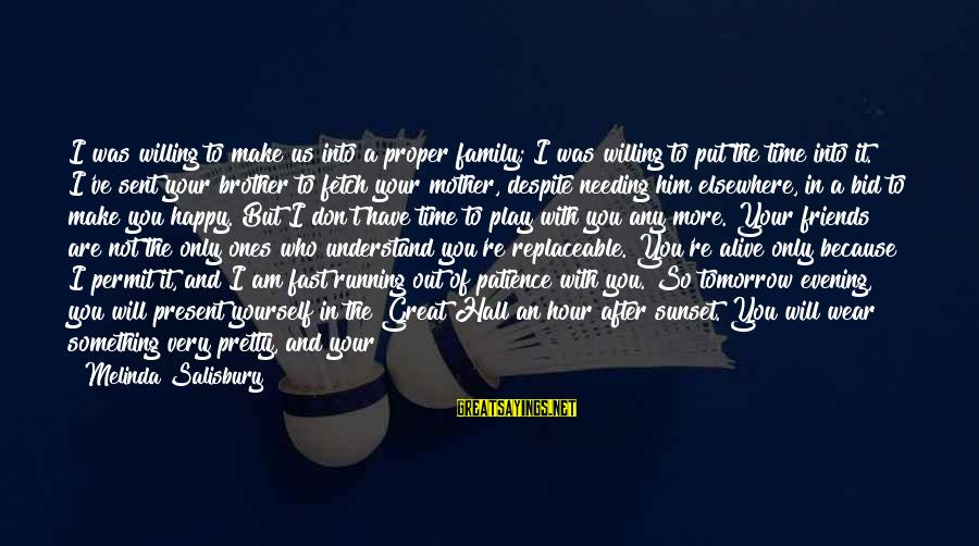 I Smile Because Of You Sayings By Melinda Salisbury: I was willing to make us into a proper family; I was willing to put