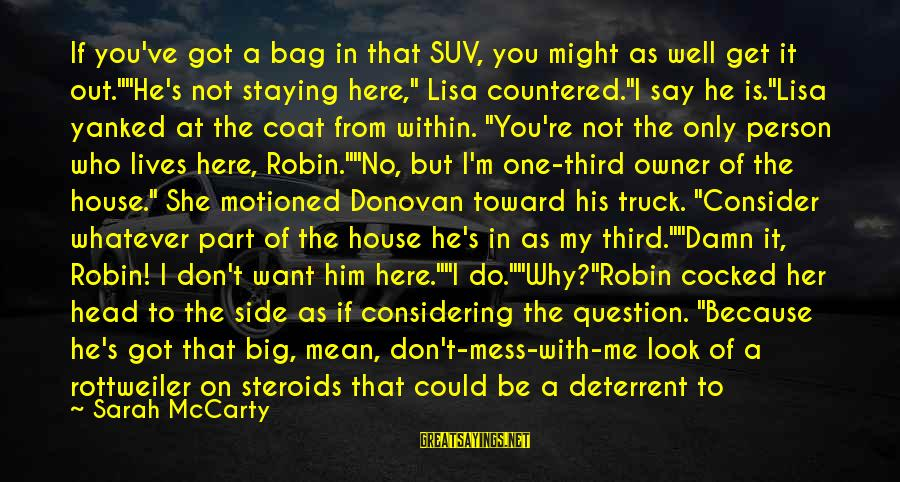 """I Smile Because Of You Sayings By Sarah McCarty: If you've got a bag in that SUV, you might as well get it out.""""""""He's"""