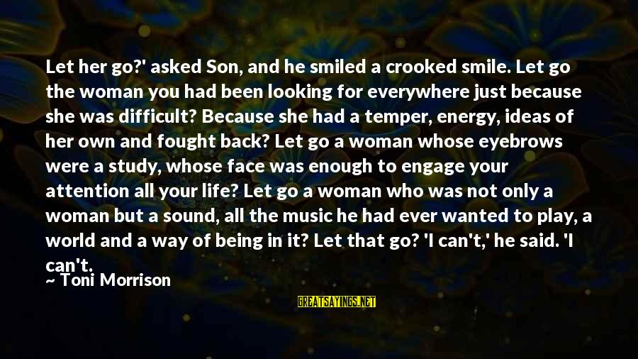 I Smile Because Of You Sayings By Toni Morrison: Let her go?' asked Son, and he smiled a crooked smile. Let go the woman