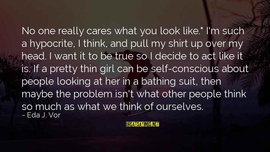 """I Think We Can Make It Sayings By Eda J. Vor: No one really cares what you look like."""" I'm such a hypocrite, I think, and"""