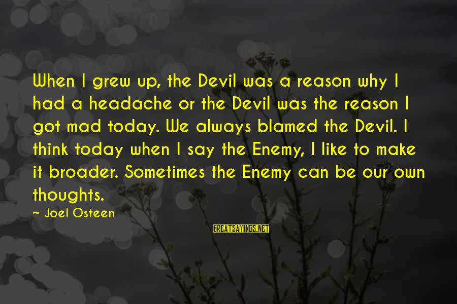 I Think We Can Make It Sayings By Joel Osteen: When I grew up, the Devil was a reason why I had a headache or