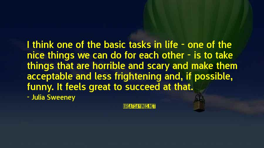 I Think We Can Make It Sayings By Julia Sweeney: I think one of the basic tasks in life - one of the nice things