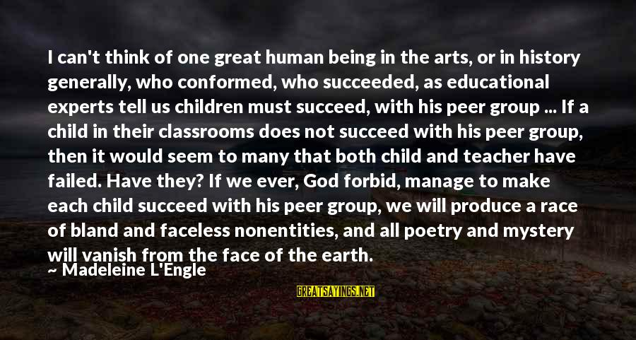 I Think We Can Make It Sayings By Madeleine L'Engle: I can't think of one great human being in the arts, or in history generally,