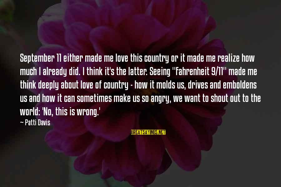 I Think We Can Make It Sayings By Patti Davis: September 11 either made me love this country or it made me realize how much