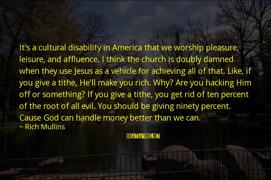 I Think We Can Make It Sayings By Rich Mullins: It's a cultural disability in America that we worship pleasure, leisure, and affluence. I think