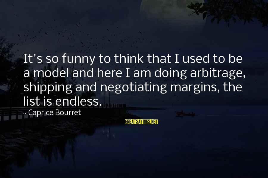 I Used To Think Funny Sayings By Caprice Bourret: It's so funny to think that I used to be a model and here I