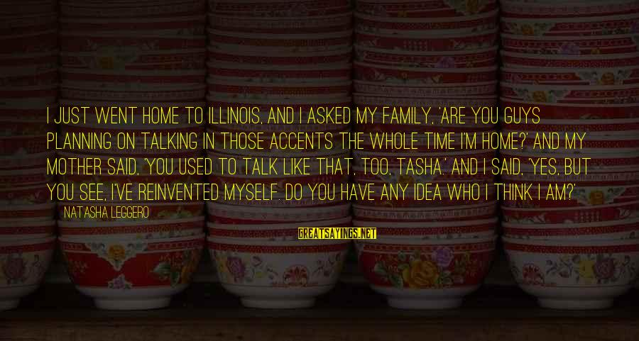 I Used To Think Funny Sayings By Natasha Leggero: I just went home to Illinois, and I asked my family, 'Are you guys planning
