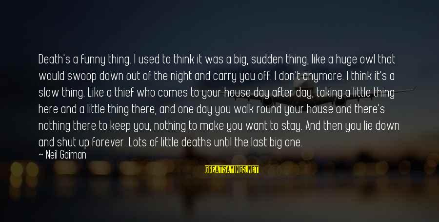 I Used To Think Funny Sayings By Neil Gaiman: Death's a funny thing. I used to think it was a big, sudden thing, like