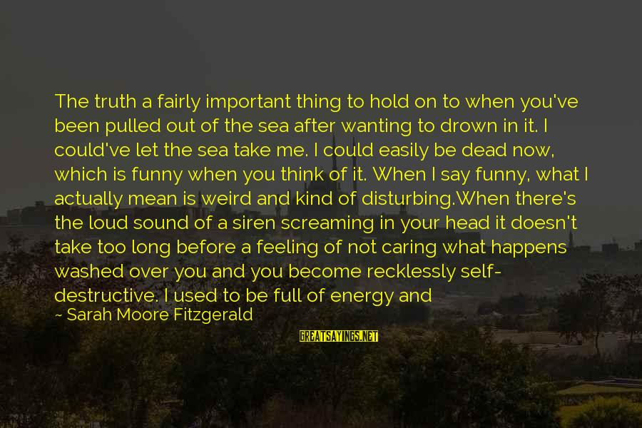 I Used To Think Funny Sayings By Sarah Moore Fitzgerald: The truth a fairly important thing to hold on to when you've been pulled out
