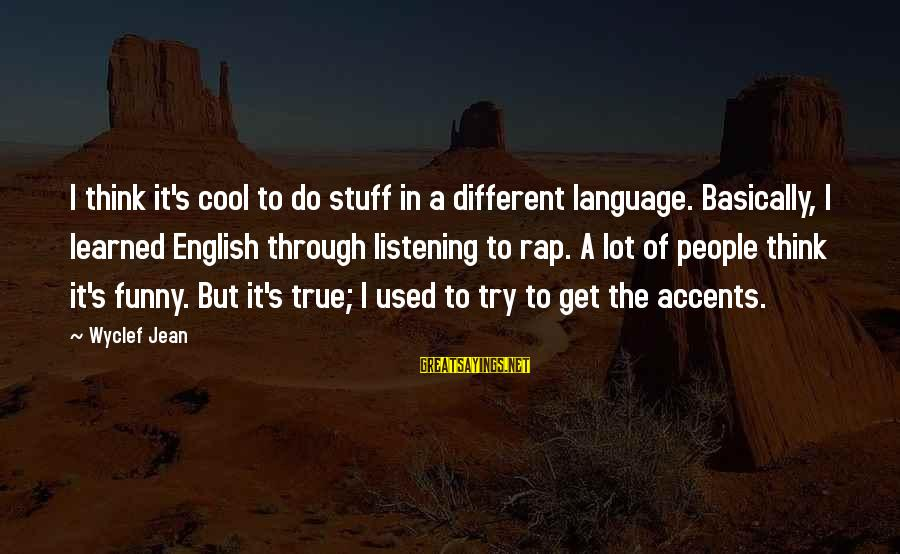 I Used To Think Funny Sayings By Wyclef Jean: I think it's cool to do stuff in a different language. Basically, I learned English