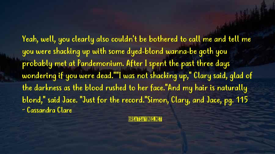 I Wanna Call You Sayings By Cassandra Clare: Yeah, well, you clearly also couldn't be bothered to call me and tell me you