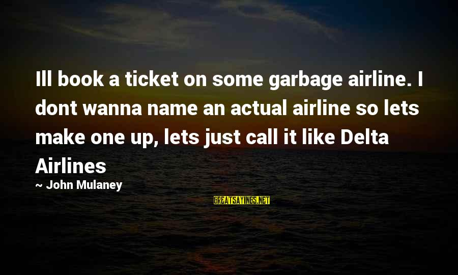 I Wanna Call You Sayings By John Mulaney: Ill book a ticket on some garbage airline. I dont wanna name an actual airline