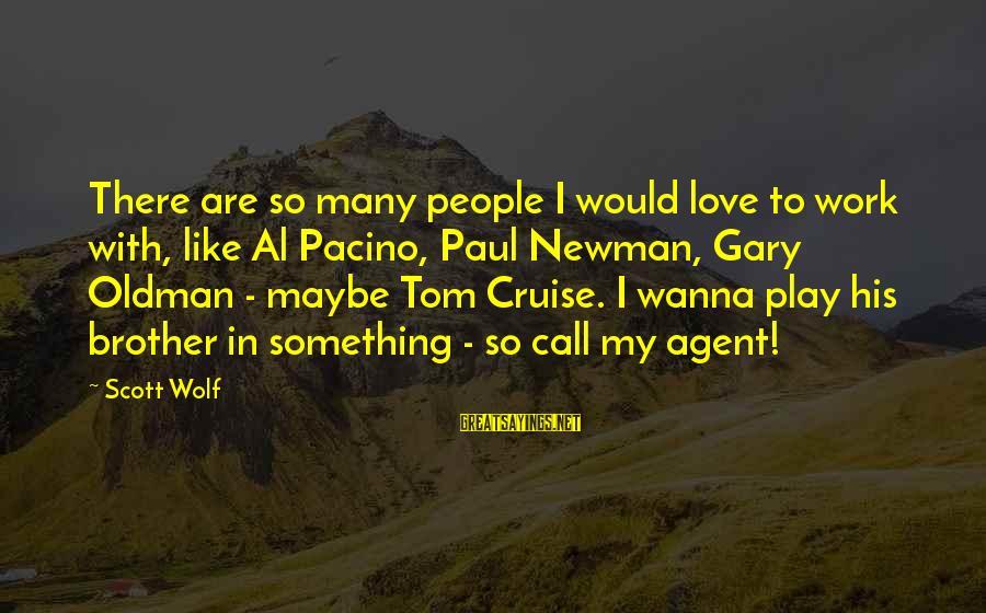 I Wanna Call You Sayings By Scott Wolf: There are so many people I would love to work with, like Al Pacino, Paul