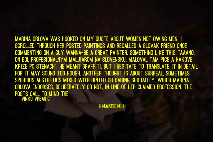 I Wanna Call You Sayings By Vinko Vrbanic: Marina Orlova was hooked on my quote about women not owing men. I scrolled through