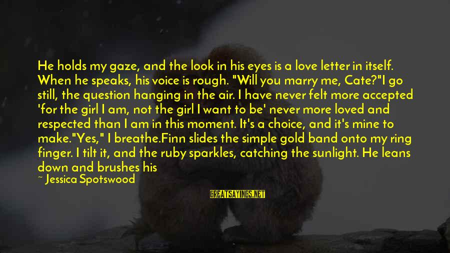 I Want A Promise Ring Sayings By Jessica Spotswood: He holds my gaze, and the look in his eyes is a love letter in