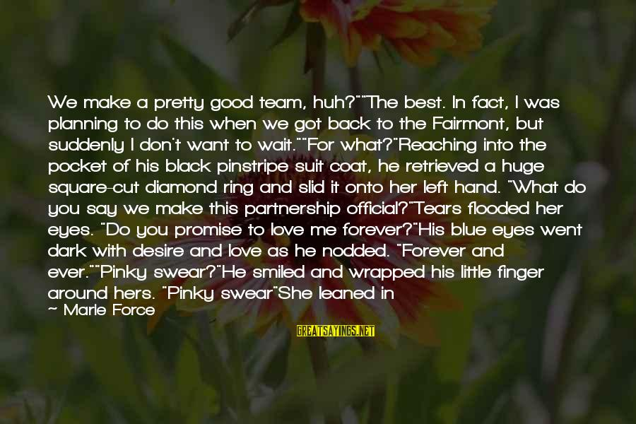 """I Want A Promise Ring Sayings By Marie Force: We make a pretty good team, huh?""""""""The best. In fact, I was planning to do"""
