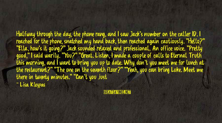 I Want Someone To Listen To Me Sayings By Lisa Kleypas: Halfway through the day, the phone rang, and I saw Jack's number on the caller