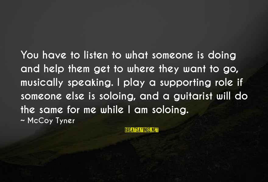 I Want Someone To Listen To Me Sayings By McCoy Tyner: You have to listen to what someone is doing and help them get to where