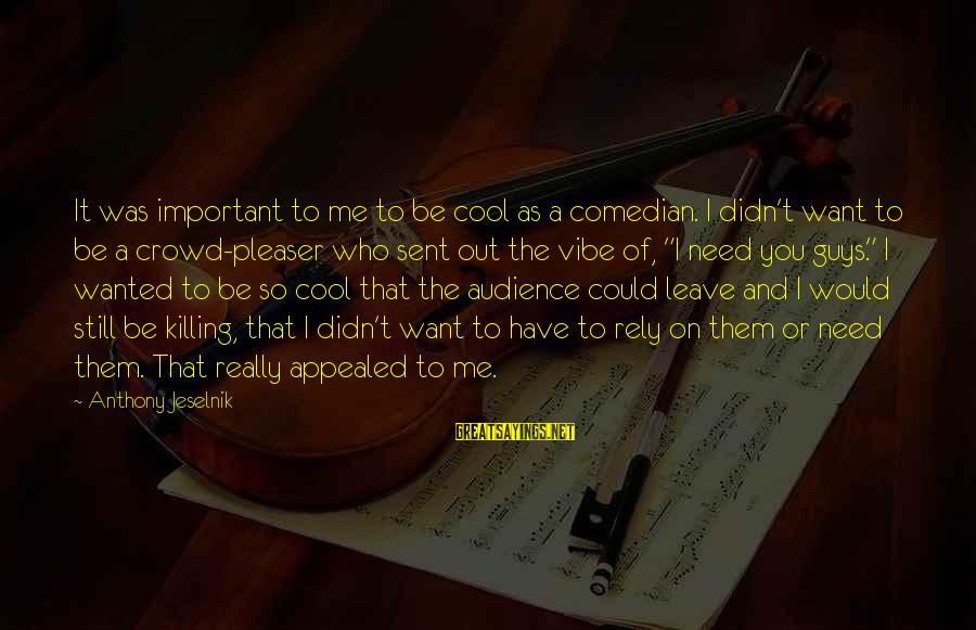I Want That Guy Sayings By Anthony Jeselnik: It was important to me to be cool as a comedian. I didn't want to