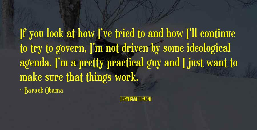 I Want That Guy Sayings By Barack Obama: If you look at how I've tried to and how I'll continue to try to