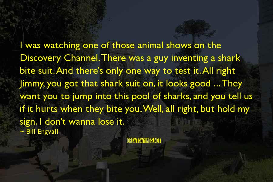 I Want That Guy Sayings By Bill Engvall: I was watching one of those animal shows on the Discovery Channel. There was a