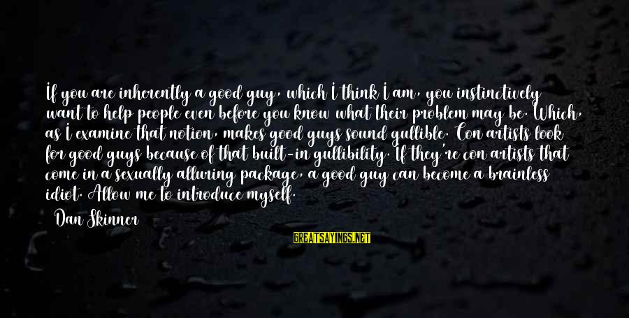 I Want That Guy Sayings By Dan Skinner: If you are inherently a good guy, which I think I am, you instinctively want