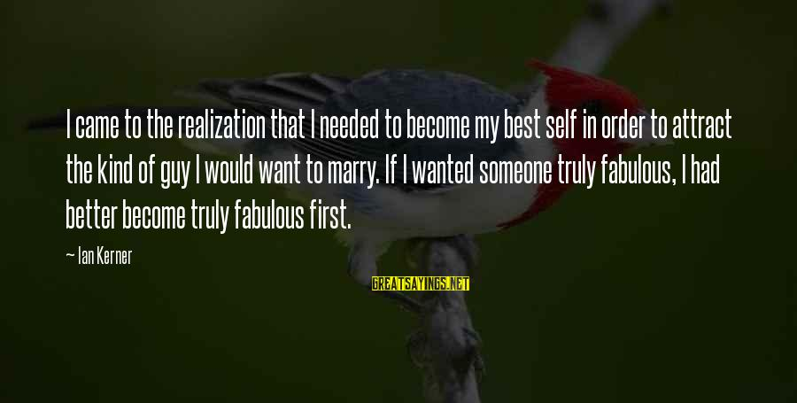 I Want That Guy Sayings By Ian Kerner: I came to the realization that I needed to become my best self in order