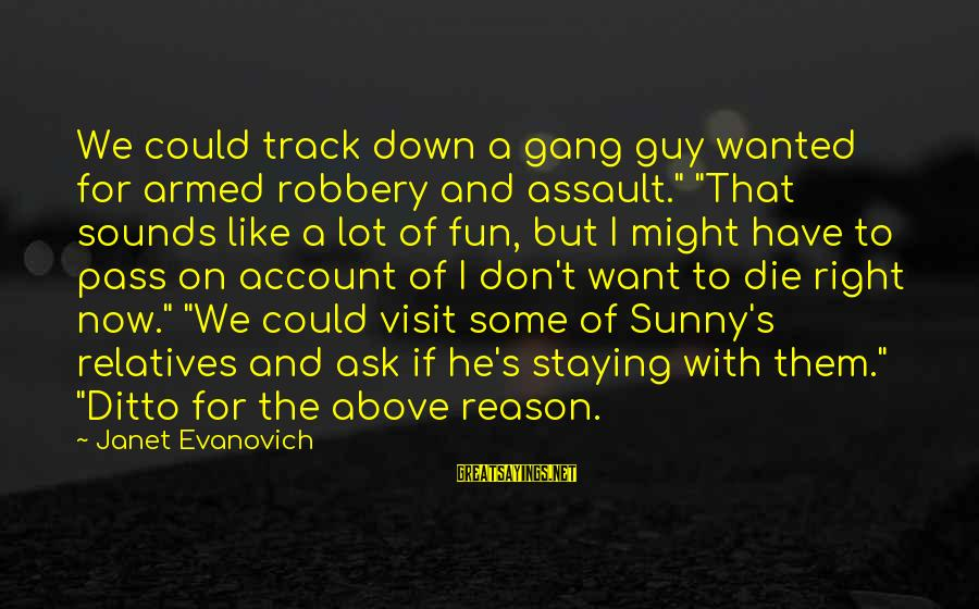 """I Want That Guy Sayings By Janet Evanovich: We could track down a gang guy wanted for armed robbery and assault."""" """"That sounds"""