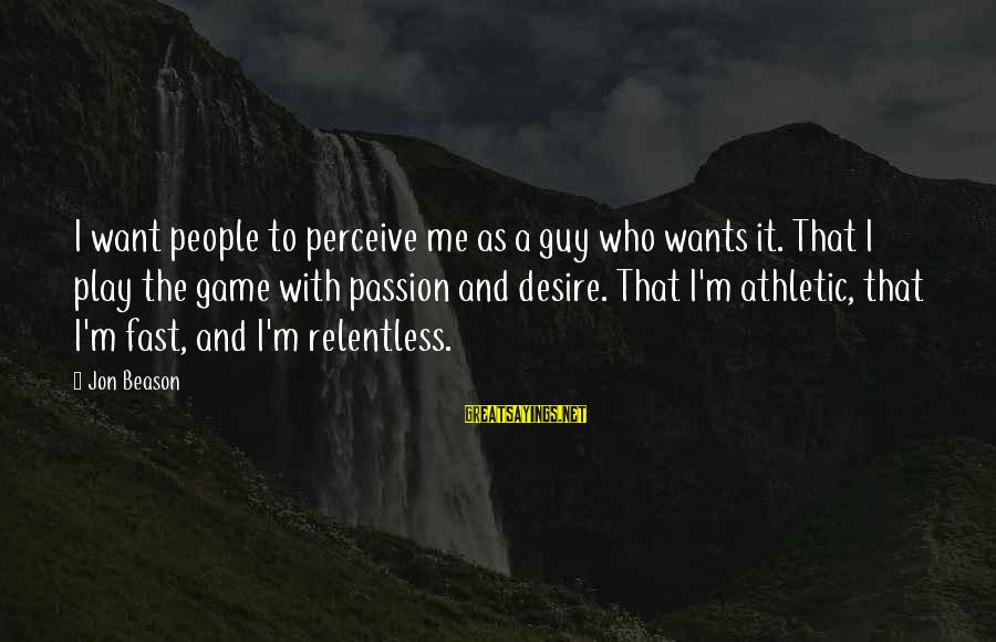 I Want That Guy Sayings By Jon Beason: I want people to perceive me as a guy who wants it. That I play