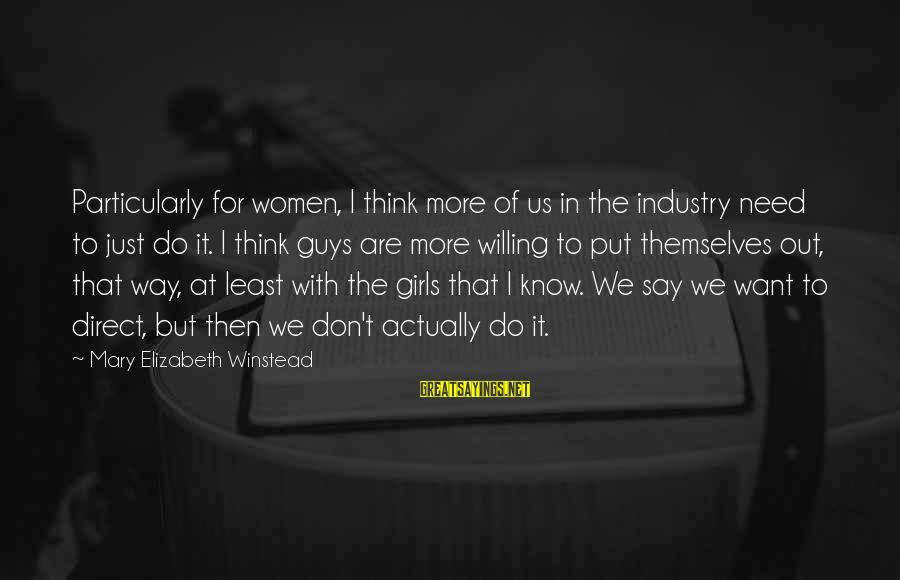 I Want That Guy Sayings By Mary Elizabeth Winstead: Particularly for women, I think more of us in the industry need to just do