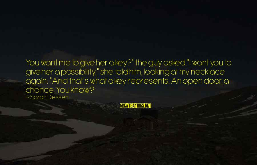 """I Want That Guy Sayings By Sarah Dessen: You want me to give her a key?"""" the guy asked.""""I want you to give"""