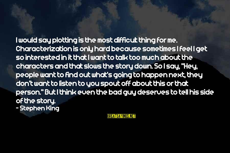 I Want That Guy Sayings By Stephen King: I would say plotting is the most difficult thing for me. Characterization is only hard