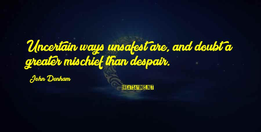 I Want To Be The Perfect Girlfriend Sayings By John Denham: Uncertain ways unsafest are, and doubt a greater mischief than despair.